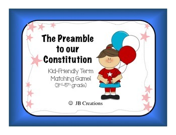Preamble to the Constitution Friendly term matching game (3rd, 4th, 5th grade)