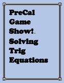 Precal Game Show! Solving Basic Trig Equations
