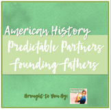 Predictable Partners: US History: Founding Fathers