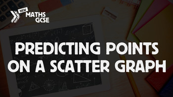 Predicting Points on a Scatter Graph - Complete Lesson