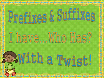 Prefix & Suffix I Have....Who Has?  With a Twist!