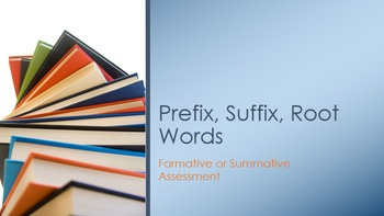 Prefix, Suffix, Root Words Assessment (Formative or Summative)