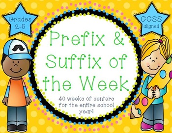 Prefix & Suffix of the Week - 40 weeks of centers! - Grades 2-5