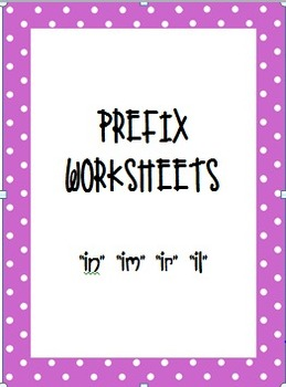 Prefix Worksheets for IN, IM, IR, and IL!!