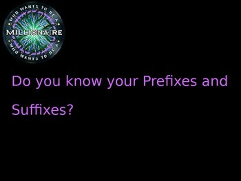 Prefix and Suffix Who Wants to be a Millionaire