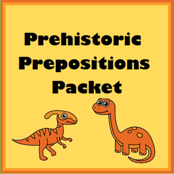 Prehistoric Prepositions Packet- Above, Below, In Front, Behind, Between, etc.