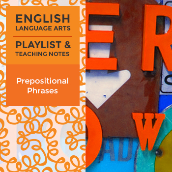 Prepositional Phrases - Playlist and Teaching Notes