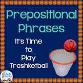 Prepositional Phrases (Prepositions) Trashketball Game