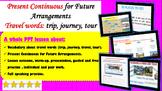 Present Continuous for Future Arrangements + Travel words.