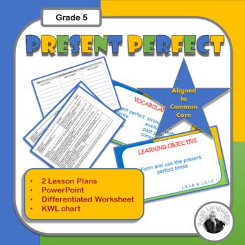 Present Perfect Tense (L.5.1.B; L.5.1.C): Two Lessons