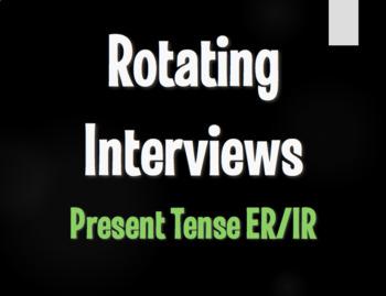 Spanish Present Tense Regular ER and IR Rotating Interviews