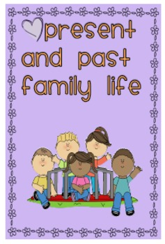Family Life Present and Past - History K-10