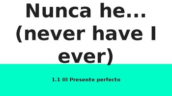 Present perfect Unidad 1 Desafio 1 Santillana 3 Nunca he, never have I ever