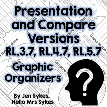 Presentation, Compare Versions Fiction Graphic Organizers RL.3.7 RL.4.7 RL.5.7