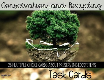 Conservation and Recycling While Preserving Ecosystems Task Cards