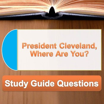 """""""President Cleveland, Where Are You?"""" Study Guide Questions"""