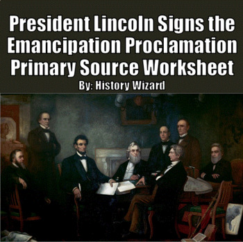 President Lincoln Signs the Emancipation Proclamation Primary Source Worksheet