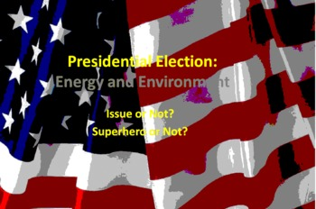 Presidential Election: Energy and Environment~ The Perfect Superhero