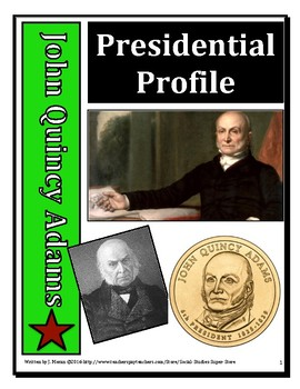 Presidential Profiles John Quincy Adams Elementary and Mid