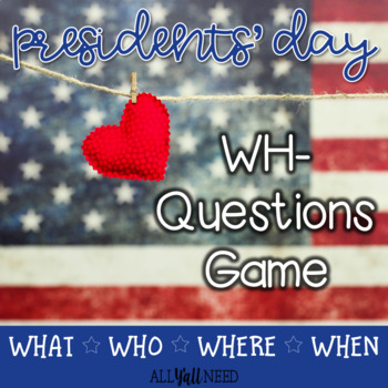 Presidents' Day - A WH- Questions Game