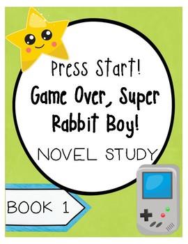 Press Start! Game Over, Super Rabbit Boy! Novel Study