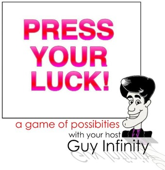 Press Your Luck! (A game of possibilities)