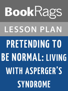 Pretending to Be Normal: Living with Asperger's Syndrome Lesson Plans