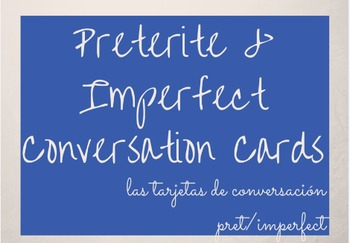 Preterite and Imperfect Conversation Cards