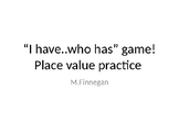Preview I have who has identifying place value game
