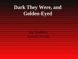 """Preview Presentation for """"Dark They were and Golden Eyed"""""""