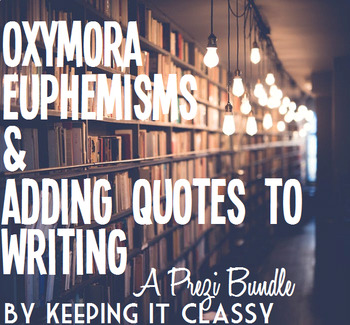 Prezi Bundle--Oxymora, Euphemisms, and Adding Quotes to Writing