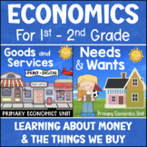 Primary Economics BUNDLE Goods & Services Needs & Wants Wo