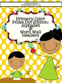 Primary Polka Dot Edition: Alphabet and Small Word Wall Cards