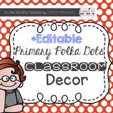 Primary Polka Dot Theme Classroom Decor {Editable}