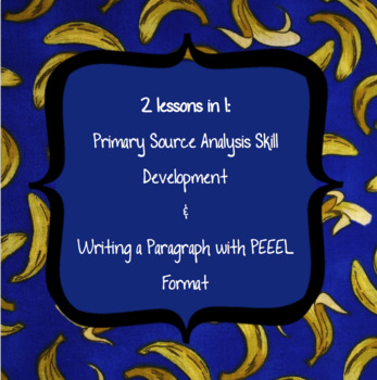 Primary Source Analysis Skill Development and Writing a Paragraph with PEEEL