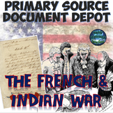 Primary Source Document Depot The French and Indian War with Test Prep