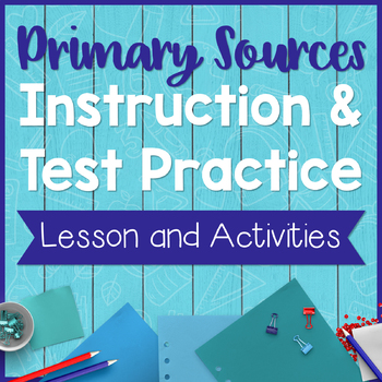 Primary Sources- Instruction and Test Practice