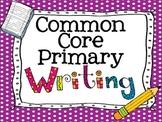Primary Writing Unit- Common Core aligned!