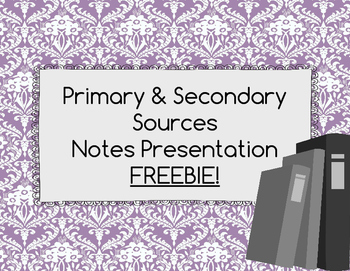 Primary and Secondary Sources Notes Presentation
