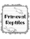Primeval Reptiles.  Research Template Packet. Apologia Zoology 2. Lesson 5