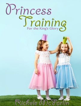 Princess Training:  Teaching Character to Young Ladies