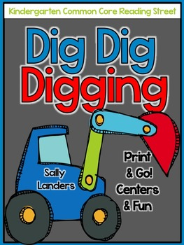 Print & Go Pack! Dig Dig Digging {Kindergarten Scott Foresman CC Reading Street}
