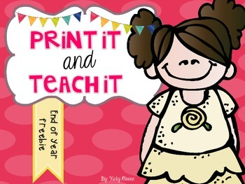 Print it and Teach it  ~ End of the Year { Freebie }