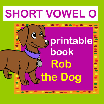 Printable CVC and Short Vowel 'O' book: Rob the Dog.