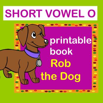 Printable CVC and Short Vowel 'O' book: Rob the Dog.