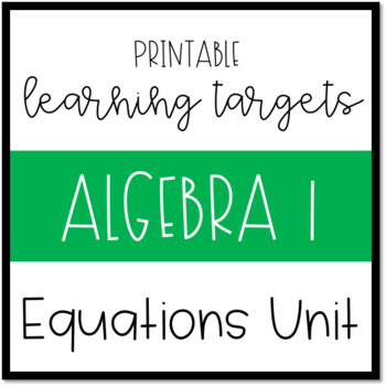 Printable Learning Targets--Algebra 1 Solving Equations Unit