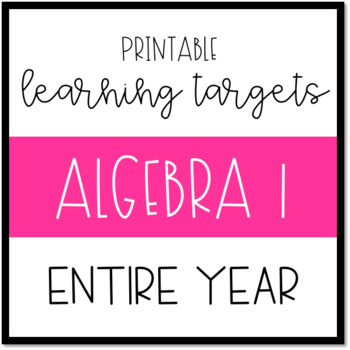 Printable Learning Targets/I Can Statements--ENTIRE YEAR Algebra 1