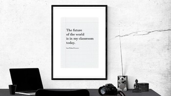 Printable Teacher Quote - The Future of the World...