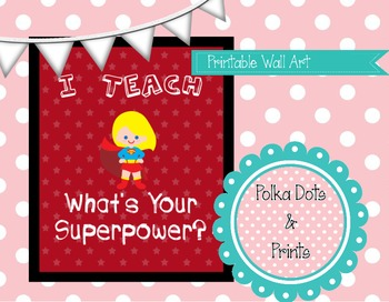 "Printable Wall Art: ""I teach. What is your superpower?"""