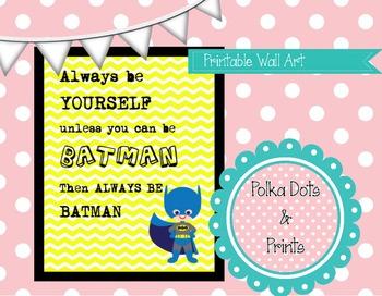 "Printable Wall Art (Poster) ""Be Batman"""